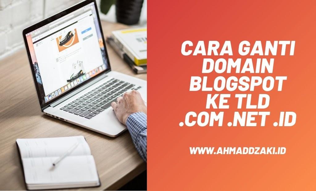Cara Saya Ganti Domain Blogspot ke Domain TLD (Com, Net, ID, dll)